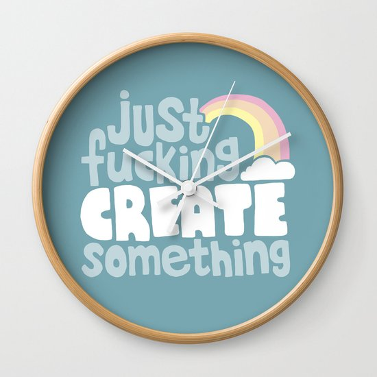 Just Fucking Create Something Wall Clock