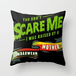 You Don't Scare Me I Was Raised By A Zimbabwean Mother Throw Pillow