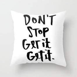 Don't Stop Get It, Get It. Throw Pillow