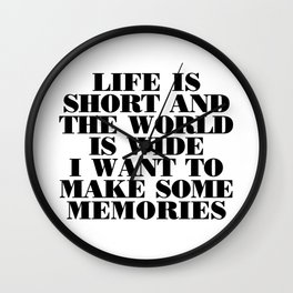 LIFE IS SHORT AND THE WORLD IS WIDE  I WANT TO MAKE SOME MEMORIES Wall Clock