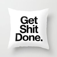 get shit done Throw Pillows featuring Get Shit Done by Erizmo