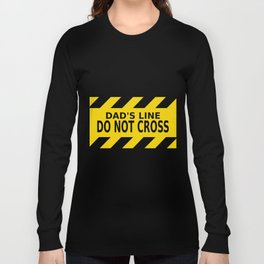 Dad's Line - Do not Cross Long Sleeve T-shirt
