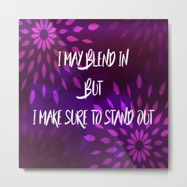 Blend in to Stand Out Metal Print