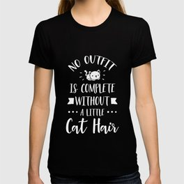 No Outfit Is Complete Without A Little Cat Hair, Funny T-shirt