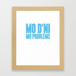 Mo D'ni Mo Problems Framed Art Print