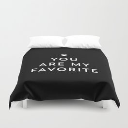 You are my favorite - black and white Duvet Cover