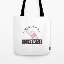 My Spirit Animal Is An Elephant Tote Bag