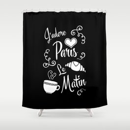 I Love Paris in the Morning Shower Curtain
