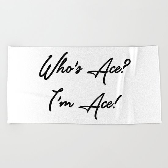 Who's Ace? I'm Ace! Beach Towel