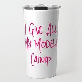 I Give All My Models Catnip Funny Pet Coordinator Travel Mug