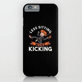 Less Sitting More Kicking iPhone Case