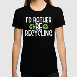 I'd Rather Be Recycling Ecofriendly Environmental T-shirt