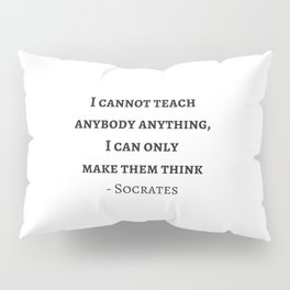 Greek Philosophy Quotes - Socrates - I cannot teach anybody anything I can only make them think Pillow Sham