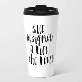 She Designed a Life She Loved  typography poster black-white design home decor bedroom wall art Travel Mug