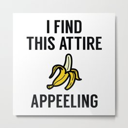 I Find This Attire Appeeling Metal Print