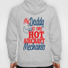 My Daddy Is One Hot Aircraft Mechanic Hoody