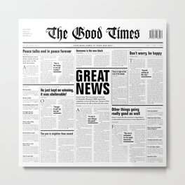 The Good Times Vol. 1, No. 1 / Newspaper with only good news Metal Print