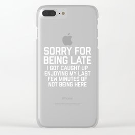 Sorry For Being Late Funny Quote Clear iPhone Case