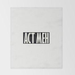 Act Meh Throw Blanket