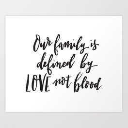 Our family is defined by LOVE not blood - Hand lettered inspirational quote Art Print