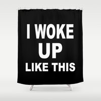 i woke up like this Shower Curtains featuring I Woke Up Like This by Poppo Inc.