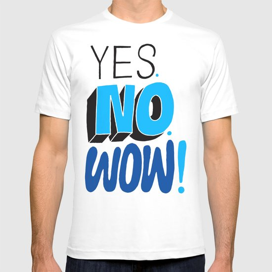 Yes. No. Wow! T-shirt