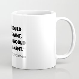 If men could get pregnant, abortion would be a sacrament. Coffee Mug