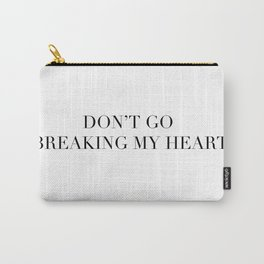 DON'T GO BREAKING MY HEART Carry-All Pouch