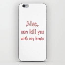 Also, can kill you with my brain iPhone Skin