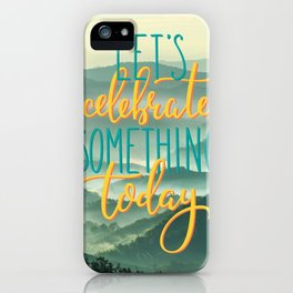 Let's celebrate something iPhone Case
