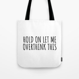 Hold on let me overthink this Tote Bag