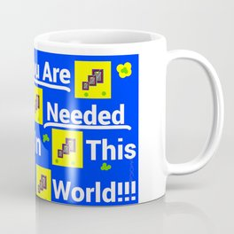 You are needed in this world Coffee Mug