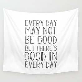 Every day may not be good Wall Tapestry