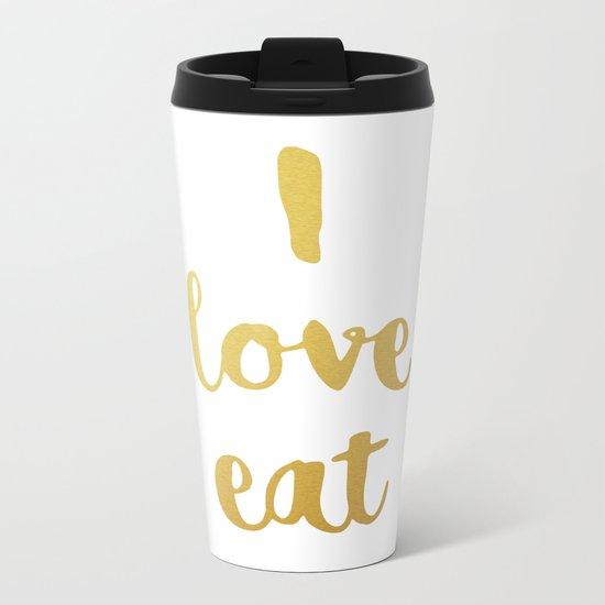 I love eat Golden Version Metal Travel Mug