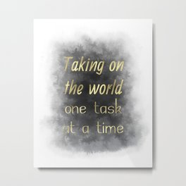Taking On The World One Task At A Time (black, charcoal, gold) Metal Print