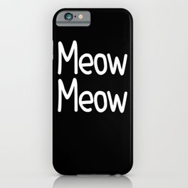 Meow Meow ( on black) iPhone Case