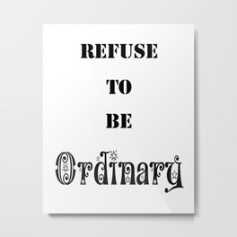 Refuse to be Ordinary Metal Print
