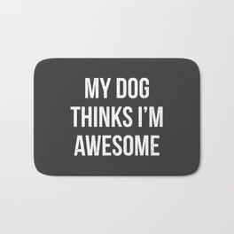 My dog thinks I'm awesome! Bath Mat