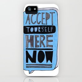 Accept Yourself Here Now. iPhone Case
