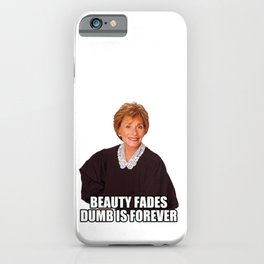 Judge Judy - Beauty Fades, Dumb is Forever iPhone Case