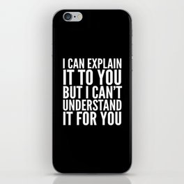 I Can Explain it to You, But I Can't Understand it for You (Black & White) iPhone Skin