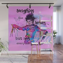 Everything has beauty but not everyone sees it Wall Mural
