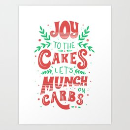 Joy to the cakes let's munch on carbs Art Print