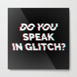 Do You Speak In Glitch? Metal Print