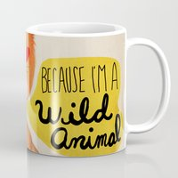 animal Mugs featuring Because I'm a Wild Animal by Nan Lawson