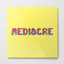 MEDIOCRE Metal Print