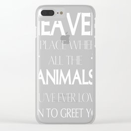 heaven a place where all the animals you've ever loved run to gr Clear iPhone Case