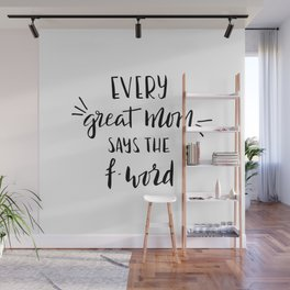 Every great mom says the f-word. Fun quote! Wall Mural
