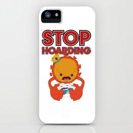 STOP HOARDING iPhone Case