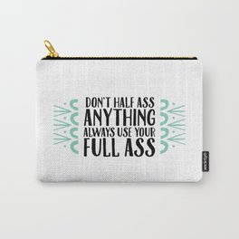 Don't Half Ass Anything Carry-All Pouch